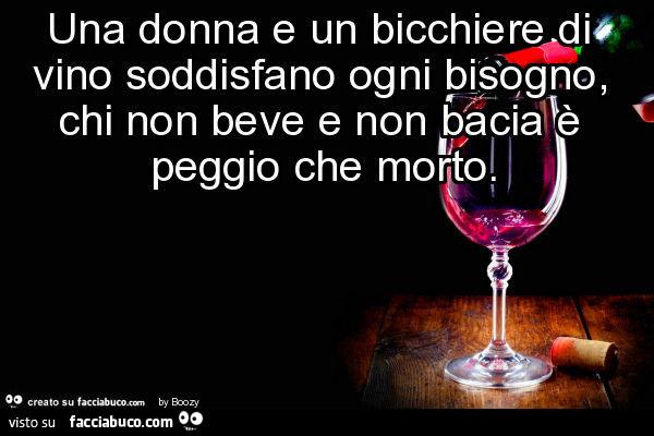 Una donna e un bicchiere di vino soddisfano ogni bisogno, chi non beve e  non bacia… - Facciabuco.com