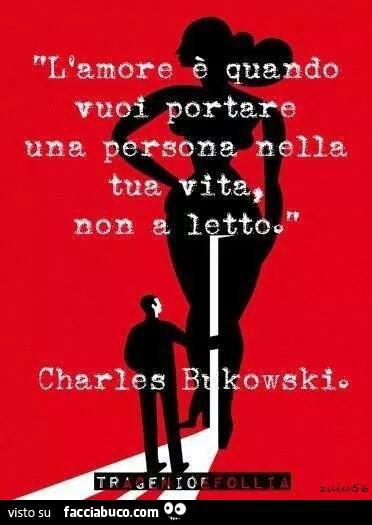 L 39 amore quando vuoi portare una persona nella tua vita non a letto charles bukowski - L amore a letto ...